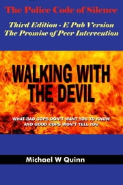 Walking With the Devil: The Police Code of Silence - The Promise of Peer Intervention - What Bad Cops Don't Want You to Know and Good Cops Won't Tell You. ebook by Michael  Quinn, Margot Willett