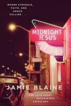Midnight Jesus - Where Struggle, Faith, and Grace Collide . . . ebook by Jamie Blaine
