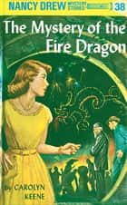 Nancy Drew 38: The Mystery of the Fire Dragon ebook by