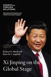 Xi Jinping on the Global Stage - Chinese Foreign Policy Under a Powerful but Exposed Leader ebook by Robert D. Blackwill,Kurt M. Campbell