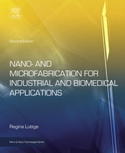 Nano- and Microfabrication for Industrial and Biomedical Applications ebook by Regina Luttge