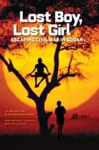 Lost Boy, Lost Girl: Escaping Civil War in Sudan (Biography) ebook by John Bul Dau, National Geographic Kids