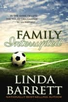 Family Interrupted ebook by Linda Barrett