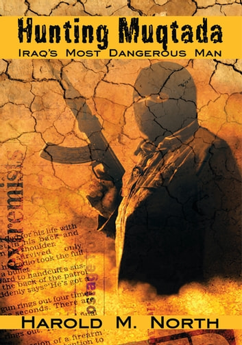 Hunting Muqtada - Iraq's Most Dangerous Man ebook by Harold M. North