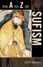 The A to Z of Sufism ebook by John Renard