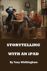 Storytelling With An iPad ebook by Tony Whittingham