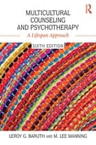 Multicultural Counseling and Psychotherapy ebook by Leroy G. Baruth,M. Lee Manning