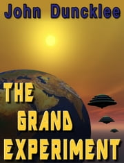 The Grand Experiment ebook by John Duncklee