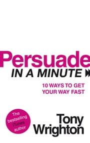 Persuade in a Minute ebook by Tony Wrighton