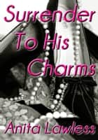Surrender To His Charms (Surrender Series Part 4 - Finale) ebook by Anita Lawless