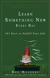 Learn Something New Every Day - 365 Facts to Fulfill Your Life ebook by Kee Malesky