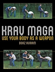 Krav Maga - Use Your Body as a Weapon ebook by Boaz Aviram