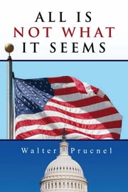 All Is Not What It Seems ebook by Walter Prucnel