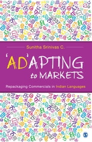 'Ad'apting to Markets - Repackaging Commercials in Indian Languages ebook by Professor Sunitha Srinivas C