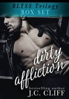 Dirty Affliction Boxed Set (The Blyss Trilogy) ebook by J.C. CLIFF