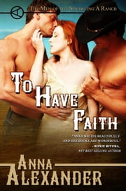 To Have Faith - Men of the Sprawling A Ranch, #3 ebook by Anna Alexander