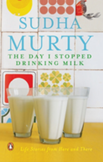 The Day I Stopped Drinking Milk - Life Lessons from Here and There ebook by Suddha Murty