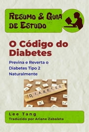 Resumo & Guia De Estudo - O Código Do Diabetes: Previna E Reverta O Diabetes Tipo 2 Naturalmente ebook by Lee Tang, Ariane Zabaleta
