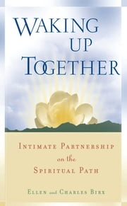 Waking Up Together - Intimate Partnership on the Spiritual Path ebook by Ellen Jikai Birx,Charles Shinkai Birx