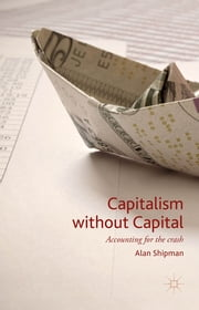 Capitalism without Capital - Accounting for the crash ebook by Alan Shipman