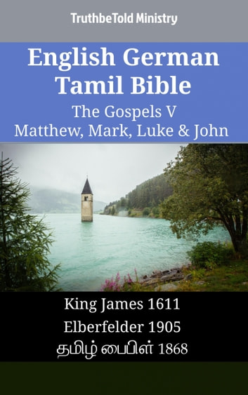 English German Tamil Bible - The Gospels V - Matthew, Mark, Luke & John - King James 1611 - Elberfelder 1905 - தமிழ் பைபிள் 1868 ebook by TruthBeTold Ministry