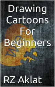 Drawing Cartoons For Beginners ebook by RZ Aklat