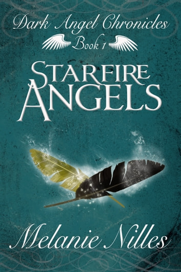 Starfire Angels (Starfire Angels: Dark Angel Chronicles Book 1) ebook by Melanie Nilles
