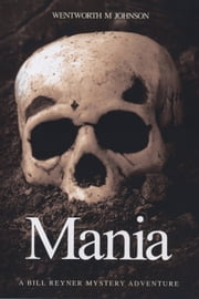 Mania - A Bill Reyner mystery ebook by Wentworth M Johnson