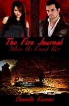 When He Found Her (#1) (The Fire Journal) ebook by Danielle Kazemi