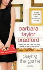 Playing The Game ebook by Barbara Taylor Bradford