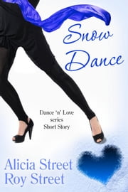 Snow Dance - Dance 'n' Luv Series ebook by Roy Street, Alicia Street