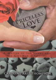 Priceless Love - A Matter of the Heart and the Gift for a Lifetime ebook by Caroline Arit Thompson