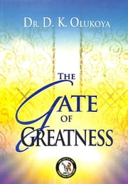 The Gate of Greatness ebook by Dr. D. K. Olukoya