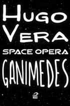 Space Opera - Ganimedes ebook by Hugo Vera