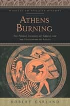 Athens Burning - The Persian Invasion of Greece and the Evacuation of Attica ebook by Robert Garland
