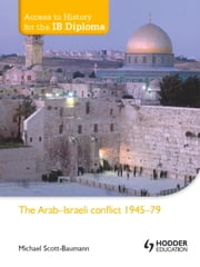 Access to History for the IB Diploma: The Arab-Israeli conflict 1945-79 ebook by Michael Scott-Baumann