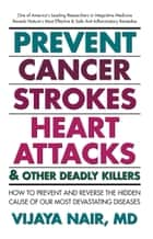 Prevent Cancer, Strokes, Heart Attacks & Other Deadly Killers ebook by Vijaya Nair