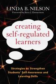 Creating Self-Regulated Learners - Strategies to Strengthen Students' Self-Awareness and Learning Skills ebook by Linda Nilson,Barry J. Zimmerman