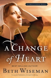 A Change of Heart - An Amish Gathering Novella ebook by Beth Wiseman