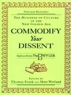 Commodify Your Dissent: Salvos from The Baffler ebook by Thomas Frank, Matt Weiland