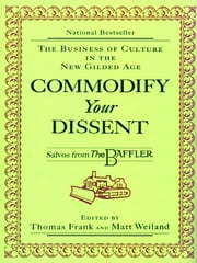 Commodify Your Dissent: Salvos from The Baffler ebook by Thomas Frank,Matt Weiland