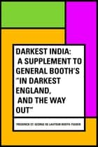 "Darkest India: A Supplement to General Booth's ""In Darkest England, and the Way Out"" ebook by Frederick St. George De Lautour Booth-Tucker"