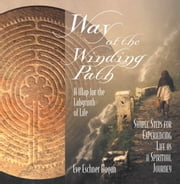 Way of the Winding Path - A Map for the Labyrinth of Life ebook by M.A. Eve Eschner Hogan