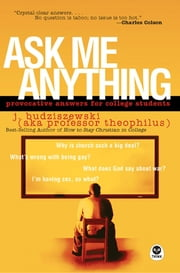Ask Me Anything - Provocative Answers for College Students ebook by J. Budziszewski