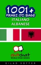 1001+ Frasi di Base Italiano - Albanese ebook by Gilad Soffer