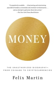 Money - The Unauthorized Biography ebook by Felix Martin