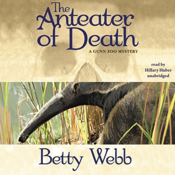 The Anteater of Death - A Gunn Zoo Mystery audiobook by Betty Webb,Poisoned Pen Press