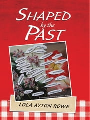 Shaped by the Past ebook by Lola Ayton Rowe