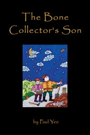 The Bone Collector's Son ebook by Paul Yee