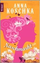 Naschmarkt - Roman ebook by Anna Koschka